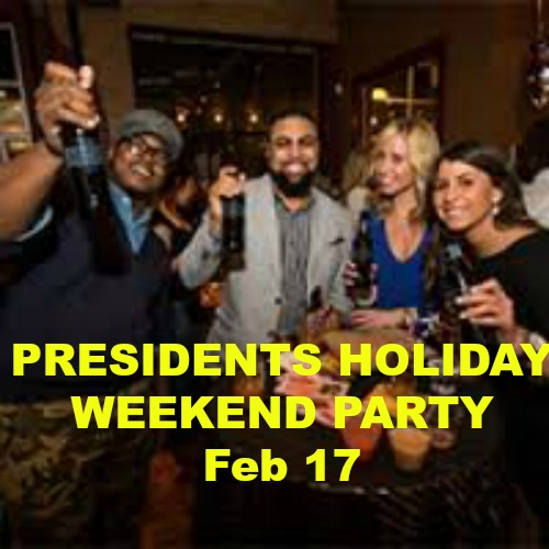 Presidents Holiday Weekend Party, Feb 17